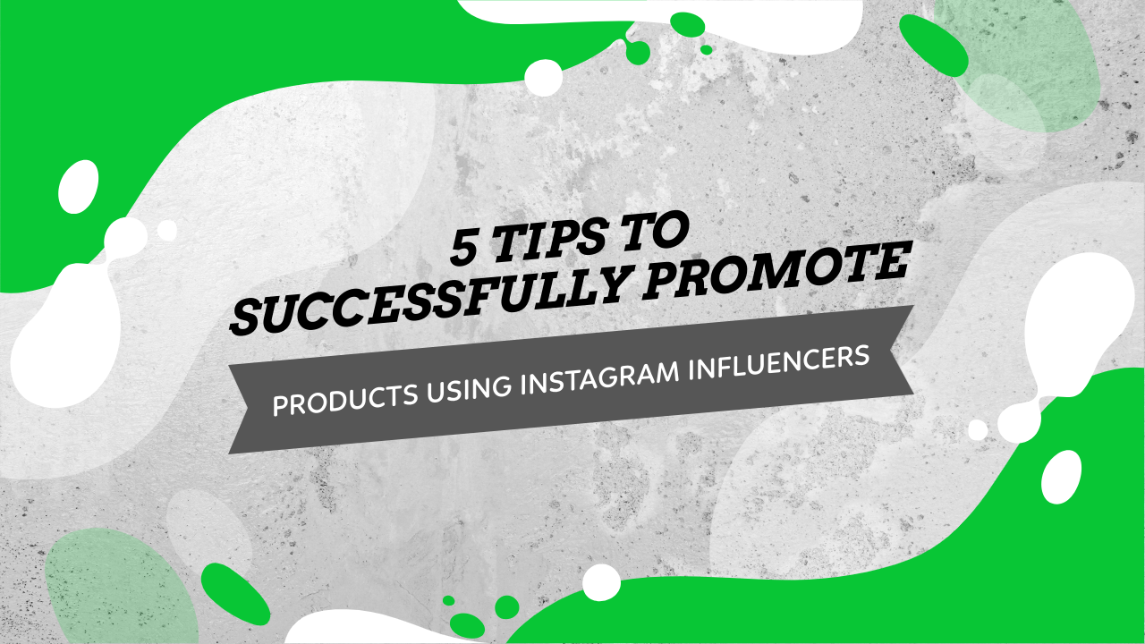 5 Tips To Promote Products Using Instagram Influencers