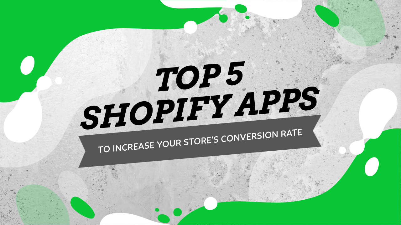 5 Shopify Apps To Increase Conversion Rate And Get More Sales