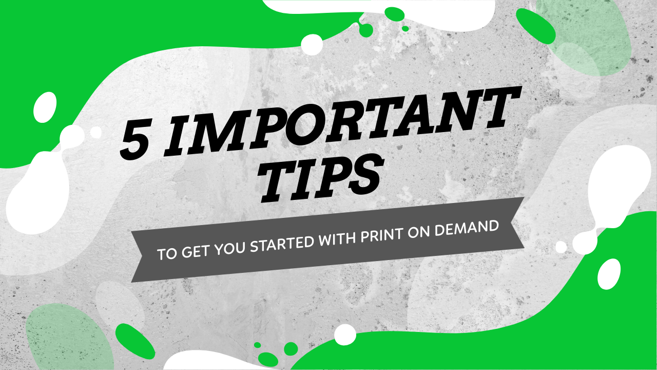 Start Your Print On Demand Journey With These 5 Tips