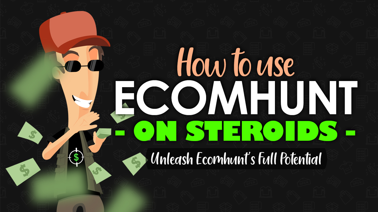 How To Use Ecomhunt On Steroids - Unleash Ecomhunt's Full Potential To Take Your Dropshipping Business To The Next Level