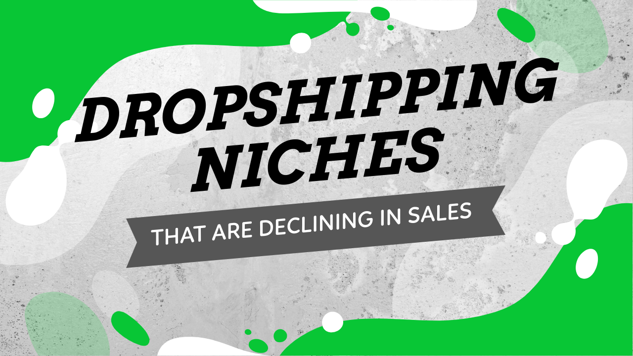 These Dropshipping Categories Are Declining In Sales - Don't Sell Products In These Niches For Now!