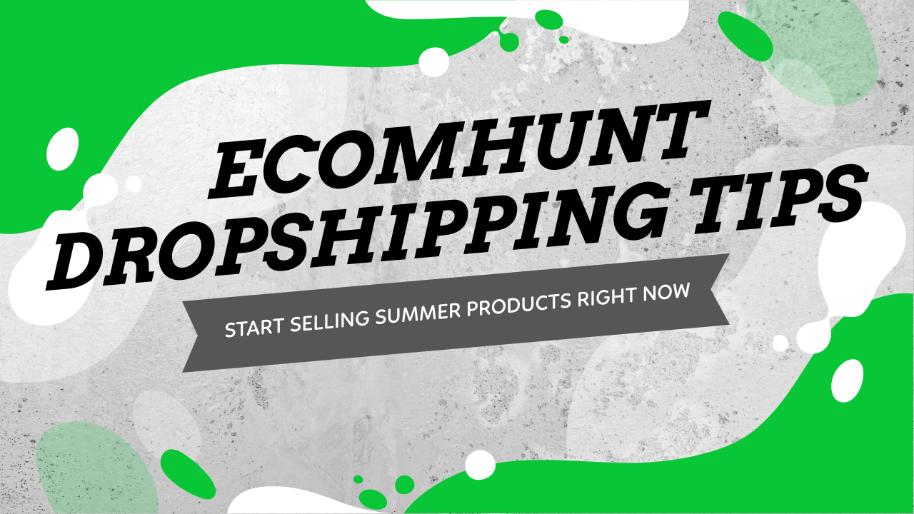 Ecomhunt Dropshipping Tips - Start Selling Summer Products Right Now!