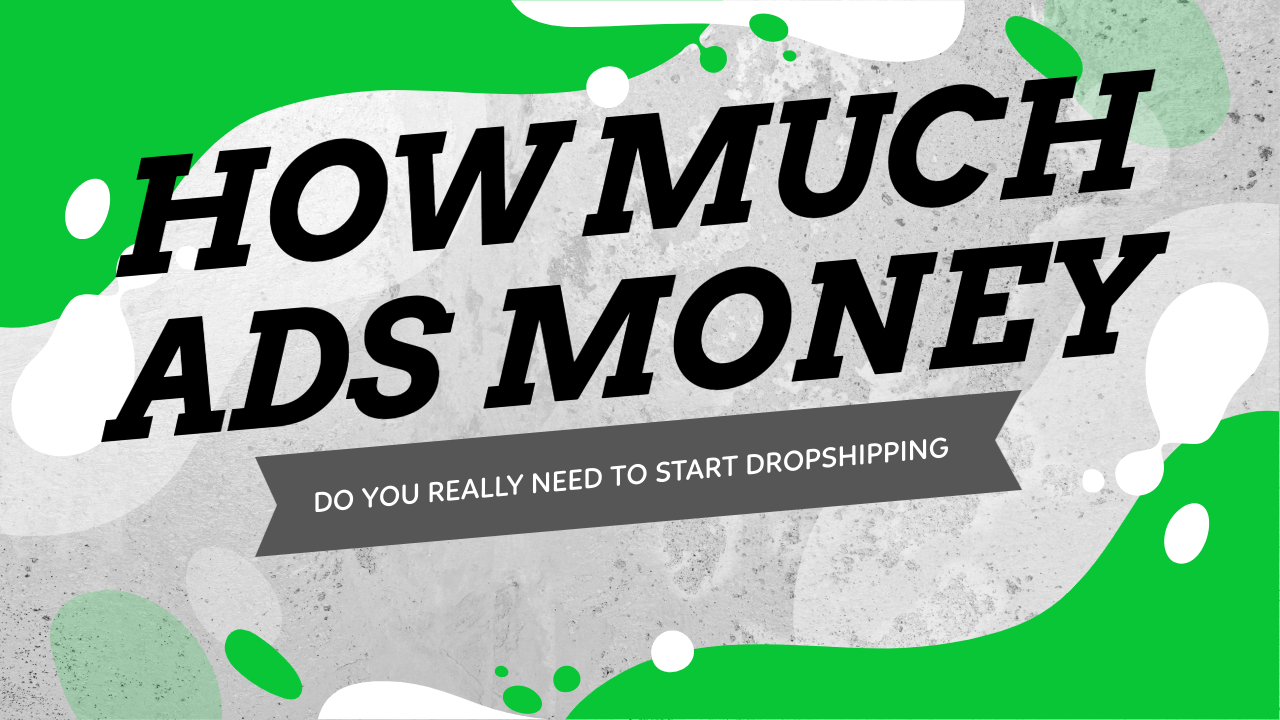 How Much Ads Money Do You Really Need To Start Dropshipping?