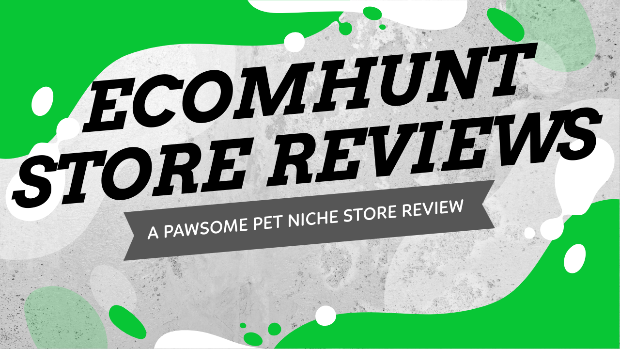 Ecomhunt Store Reviews – A Pawsome Pet Niche Store Review
