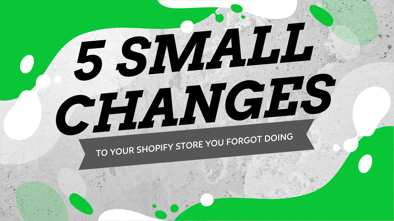 5 Small Changes To Your Shopify Store You Probably Forgot Doing