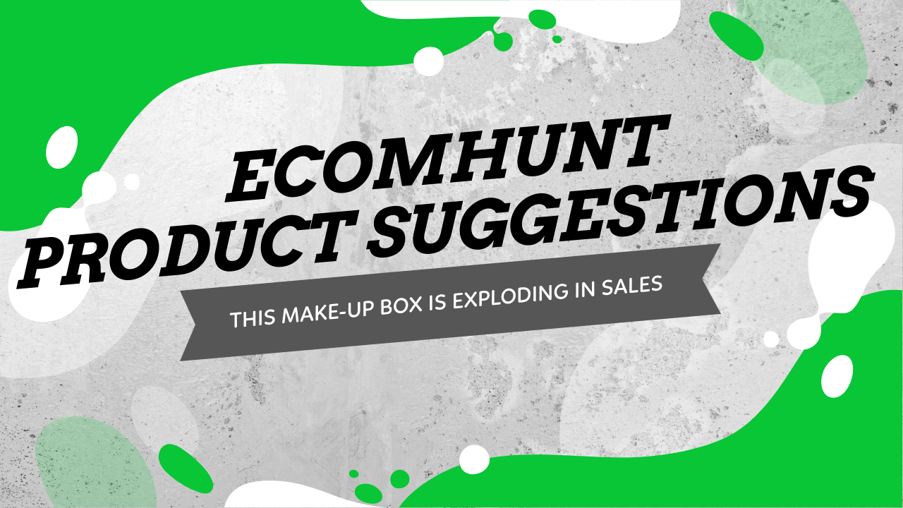 This Makeup Box Is Exploding In Sales Right Now - Ecomhunt Product Suggestions