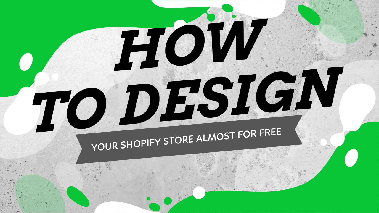 How To Design Your Shopify Store Almost For Free