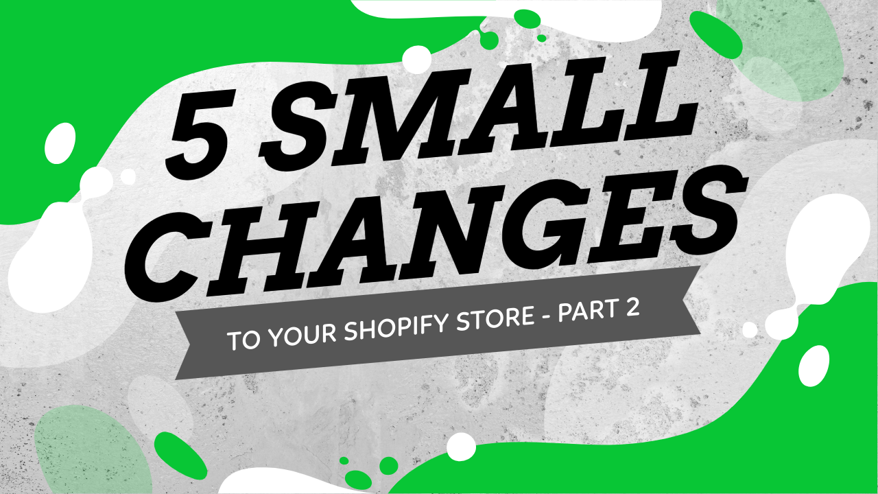 5 Small Changes To Your Shopify Store You Probably Forgot Doing - Part 2