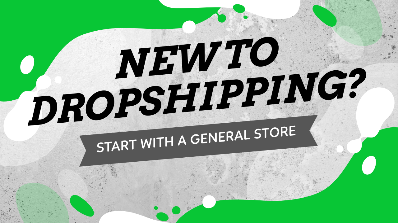 New To Dropshipping? Here's Why You Should Start With A General Store And Not A Niche Store