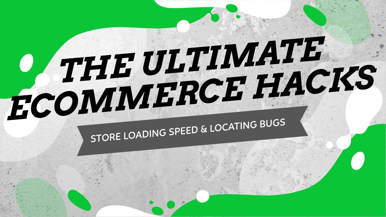 The Ultimate E-Commerce Hacks For Dropshippers - Improving Your Online Store Speed & Locating Problems (Part 2)