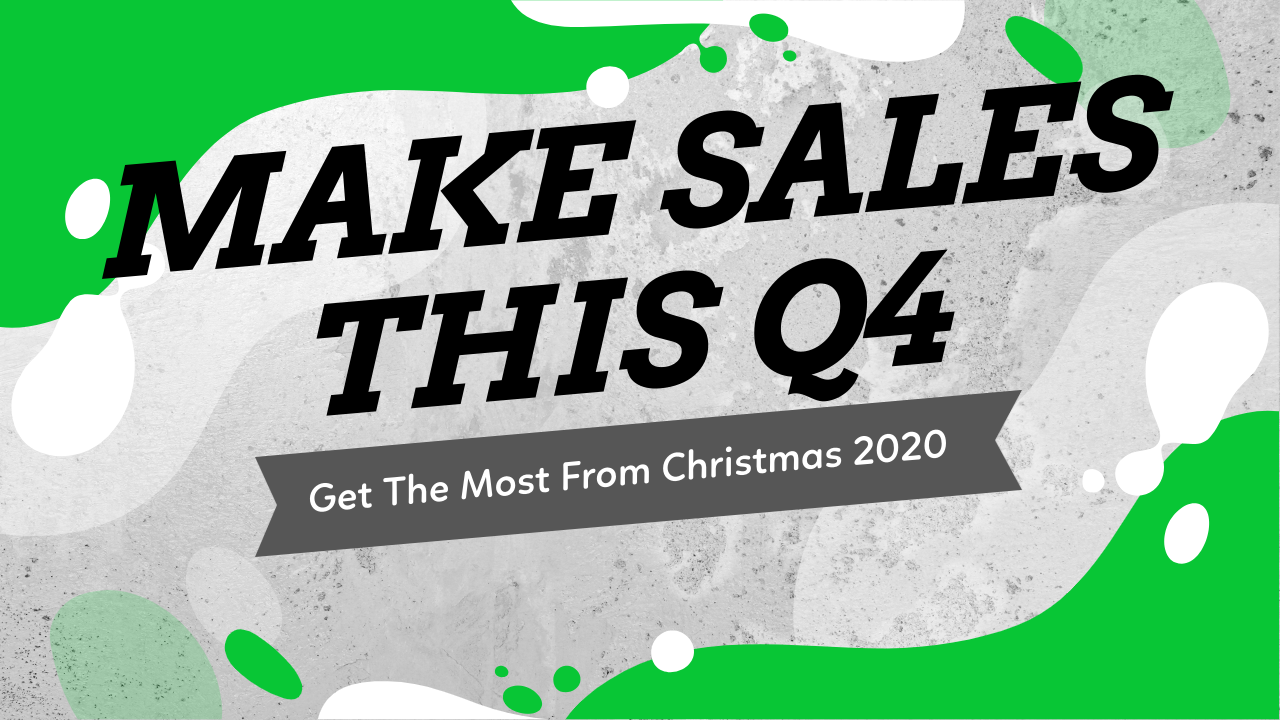 4 Tips To Make Sales This Q4 - Get The Most From Christmas 2020