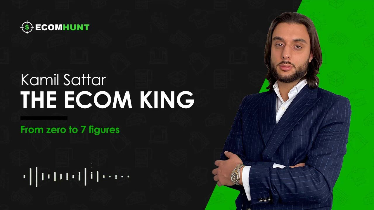 [Podcast] Dropshipping From Zero To 7 Figures With The Ecom King Aka Kamil Sattar Ecomhunt Ground Up