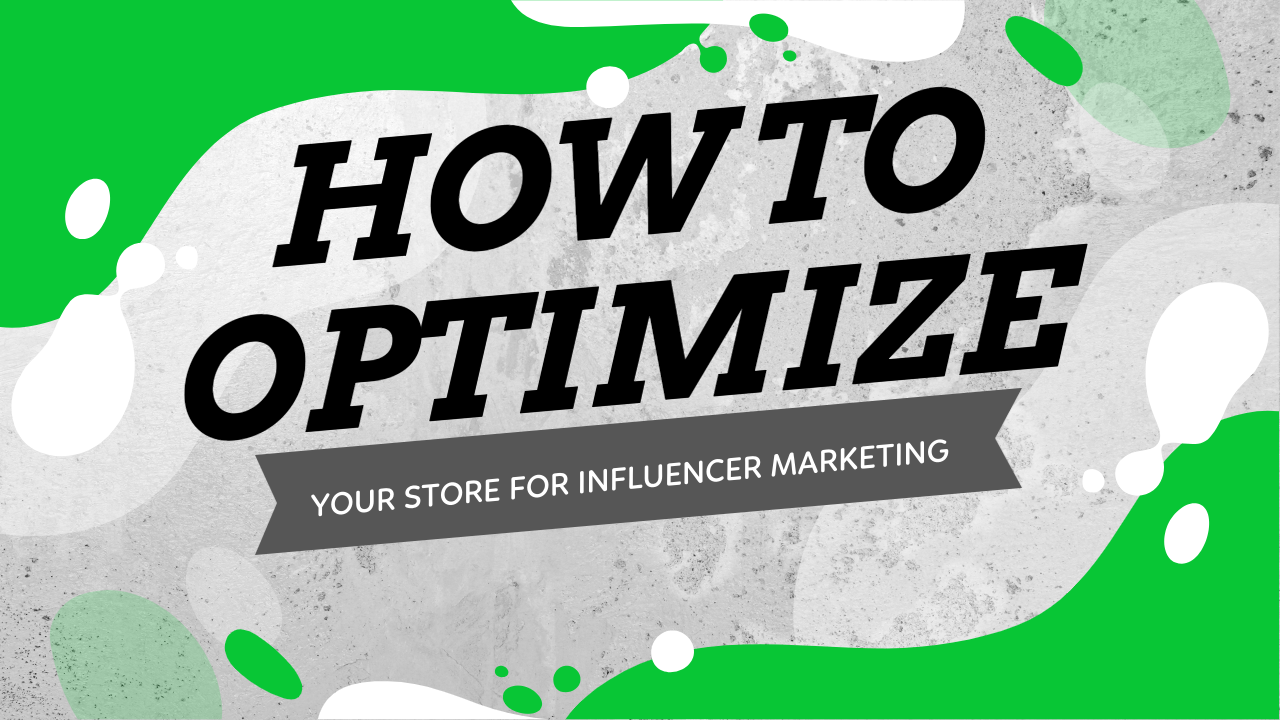 How To Optimize Your Online Store For Influencer Marketing - Tweak Your Store To Make More Sales With Influencer Marketing