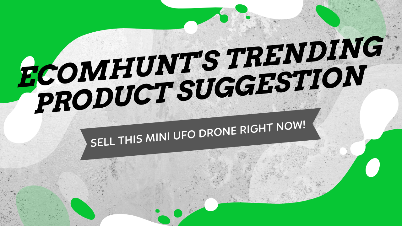 Ecomhunt's Trending Product Suggestion - Sell This Mini UFO Drone + Store & Ad Review, Targeting Suggestions, And More