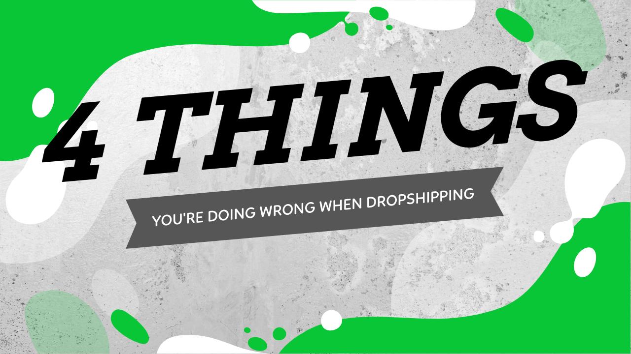 4 Things You're Doing Wrong When Dropshipping