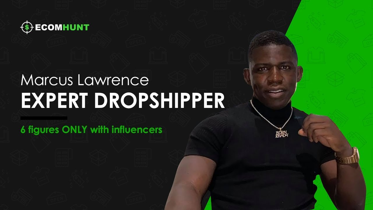 Ecomhunt Dropshipping Podcast Season 1: How Marcus Lawrence Scaled To 6 Figures ONLY With Influencers!