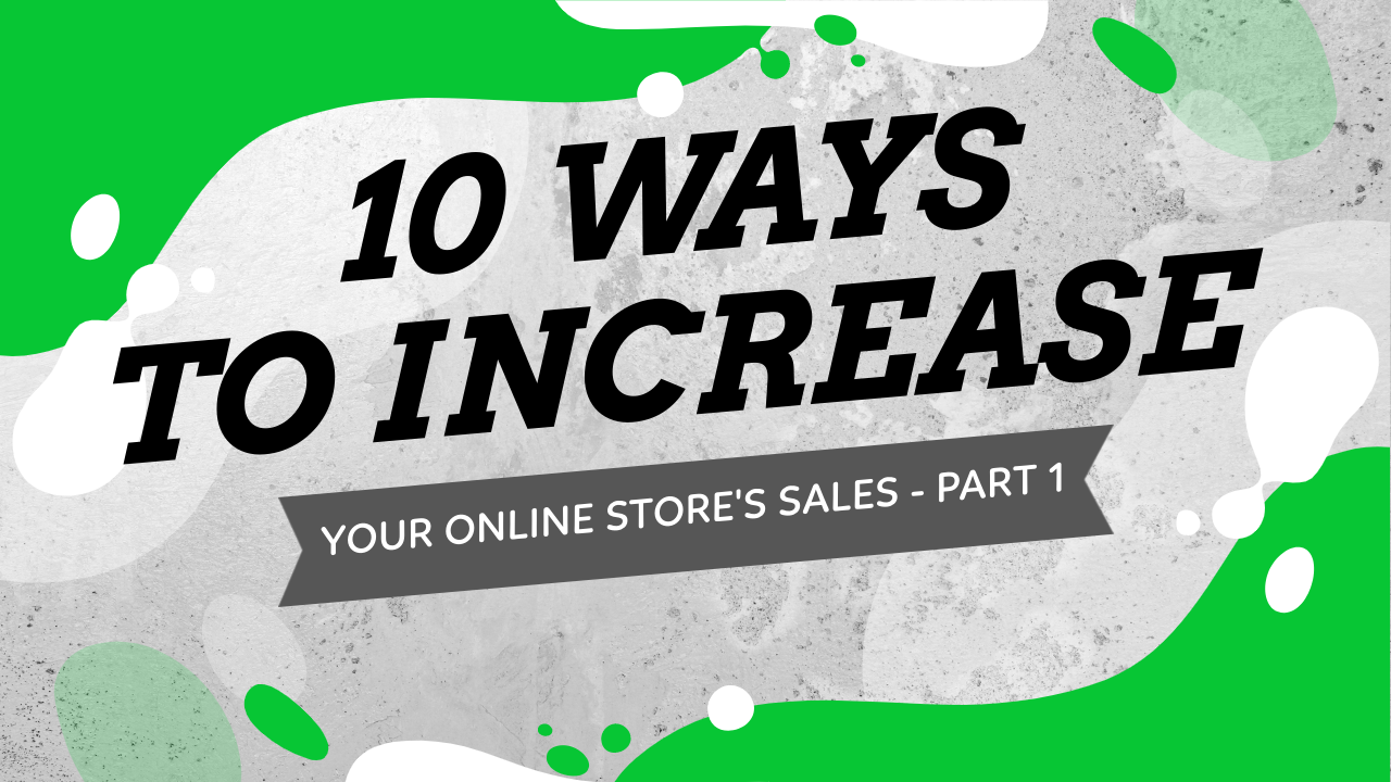 10 Ways To Increase Your Online Store's Sales - Part 1