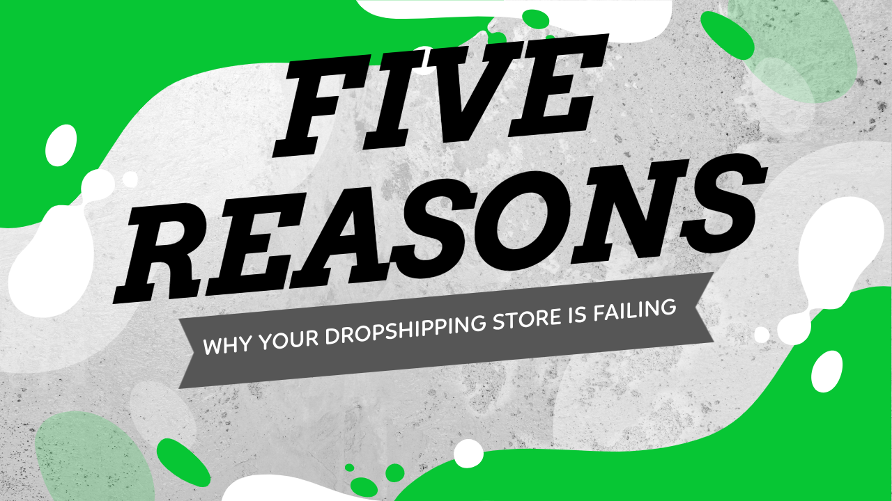 5 Reasons Why Your Dropshipping Store Is Failing