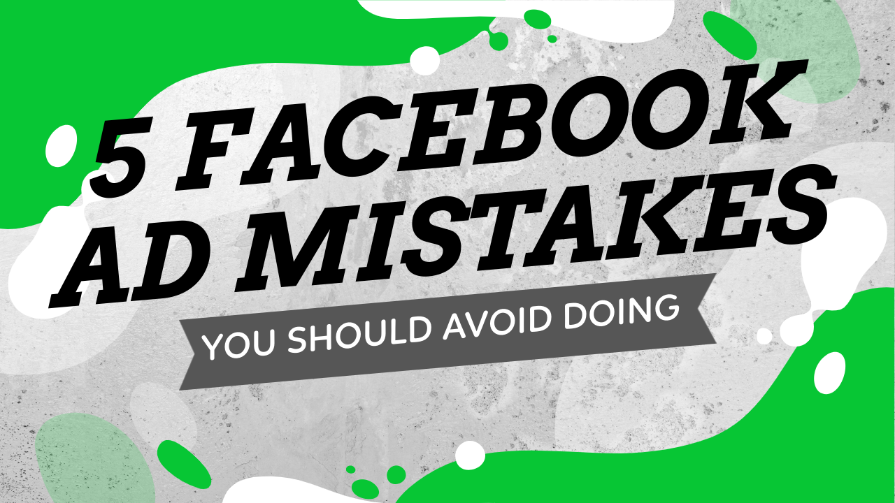 5 Facebook Ad Mistakes You Should Avoid Doing