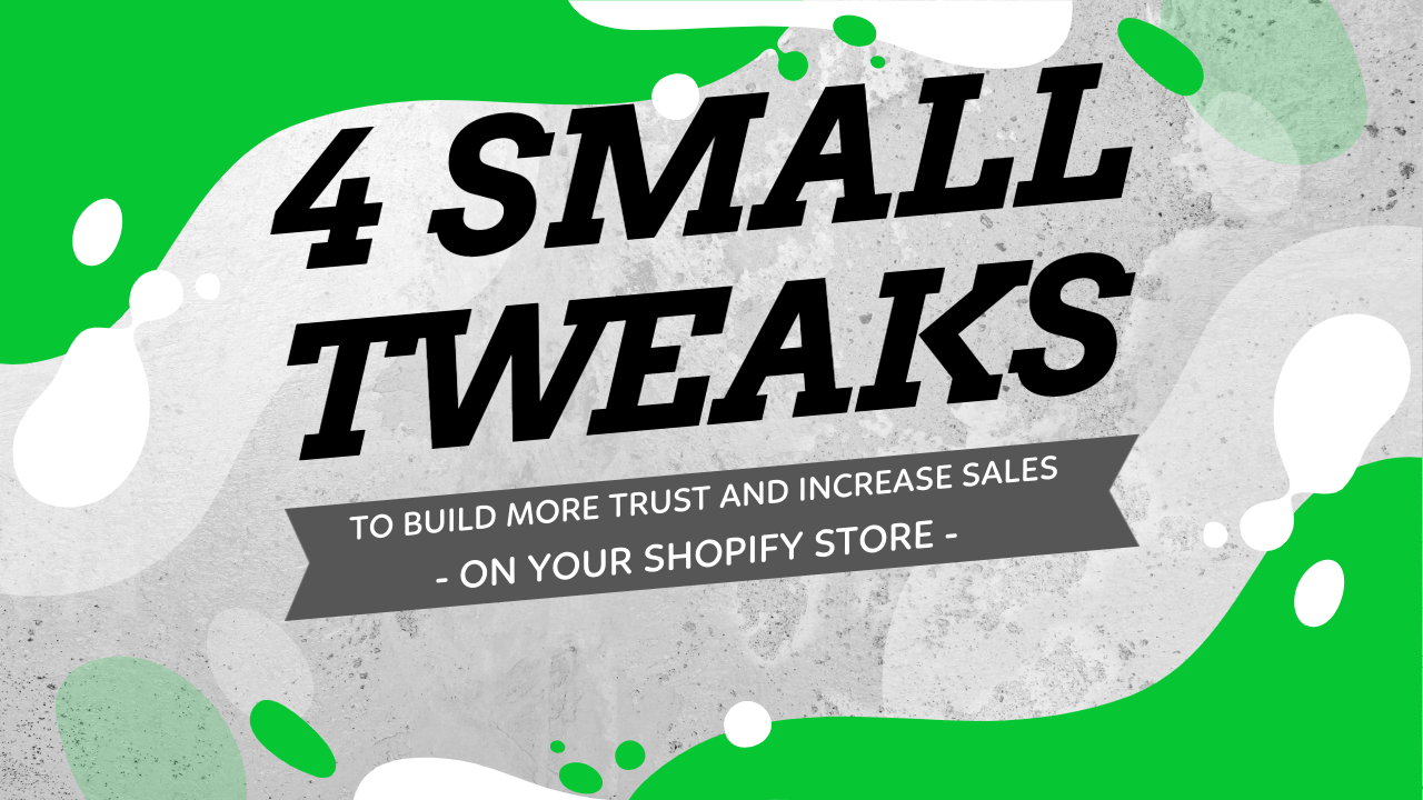 4 Small Tweaks You Can Do On Your Shopify Store To Build More Trust And Increase Sales