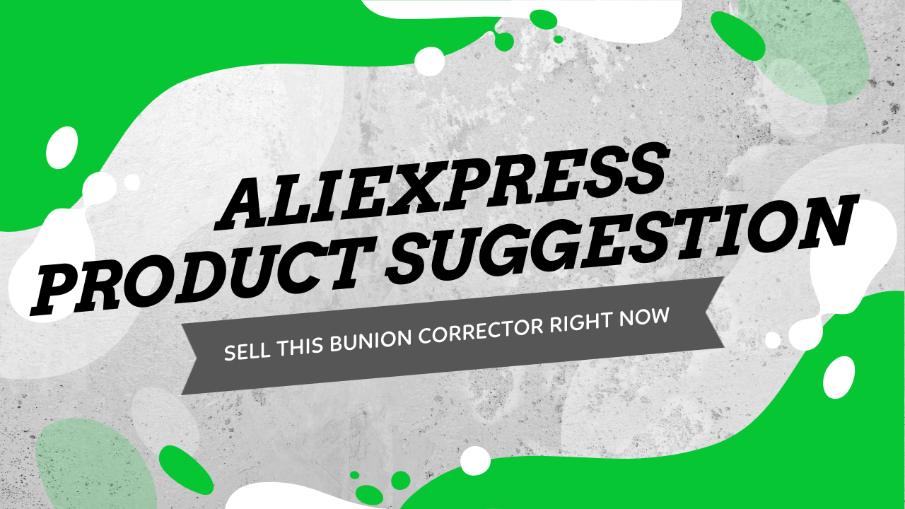 Aliexpress Product Suggestion - Sell This Bunion Corrector Right Now + Targeting Suggestions, Ad Examples, And Selling Strategy