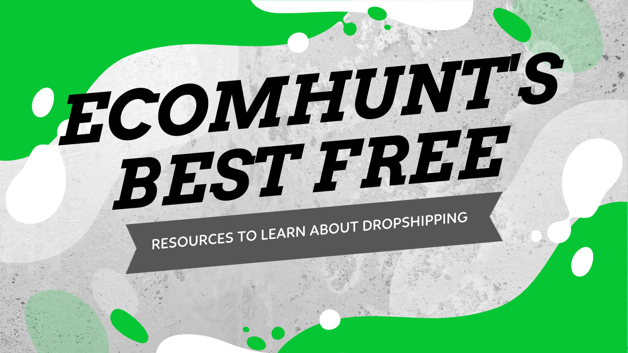 Ecomhunt's Best Free Resources To Learn About Dropshipping, Facebook Ads, Creating Shopify Stores & Much More!